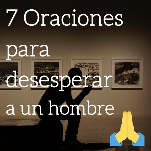 Oraciones para desesperar a un hombre